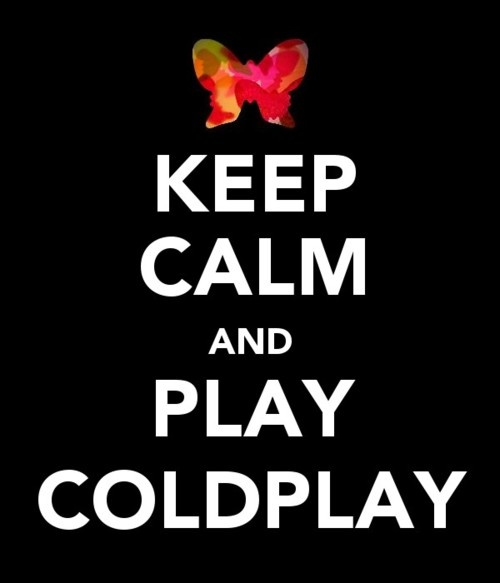 Play Coldplay!  no problem there!