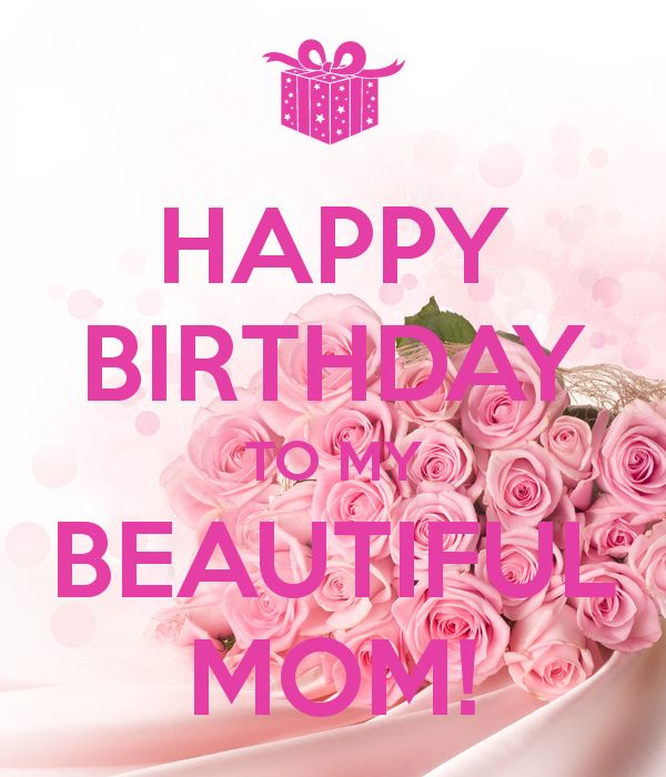 HAPPY BIRTHDAY TO MY BEAUTIFUL MOM! - KEEP CALM AND CARRY ON Image ...