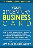 Free Kindle Book -   Your 21st Century Business Card: How To Build Authority, Become A Recognized Industry Leader, Magnetically Attract Qualified Buyers, And Market Your Business 24 X 7 Check more at http://www.free-kindle-books-4u.com/education-teachingfree-your-21st-century-business-card-how-to-build-authority-become-a-recognized-industry-leader-magnetically-attract-qualified-buyers-and-market-your-business-24-x-7/