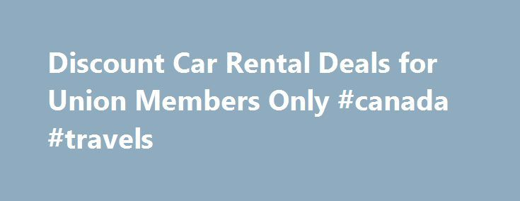 Discount Car Rental Deals for Union Members Only #canada #travels http://travel.nef2.com/discount-car-rental-deals-for-union-members-only-canada-travels/  #rental car deals # Up to 25% Discount on Car Rental Deals Need a rental car? Enjoy up to 25% discount Whether it's a car, van, SUV or truck rental, working families can get good rental car deals and drive in style for less. Discount rental car rates and savings vary depending on the type […]