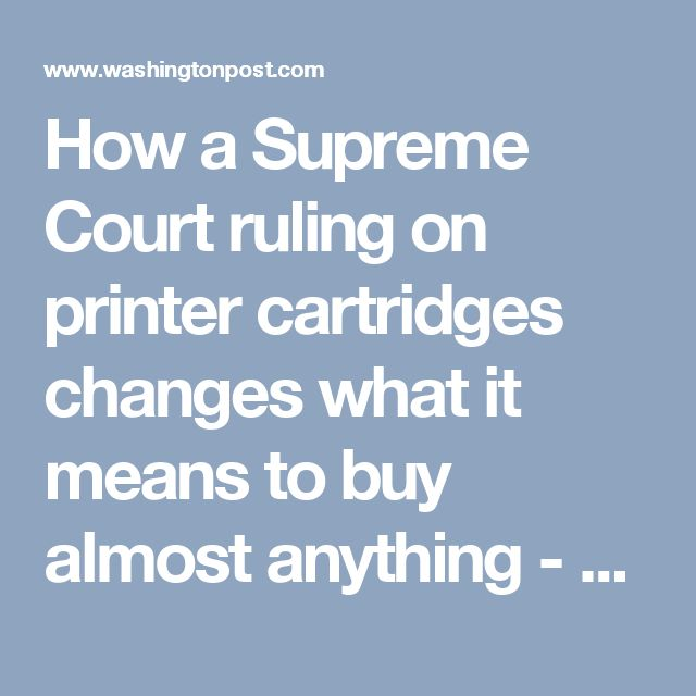 How a Supreme Court ruling on printer cartridges changes what it means to buy almost anything - The Washington Post