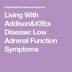 Living With Addison's Disease: Low Adrenal Function Symptoms