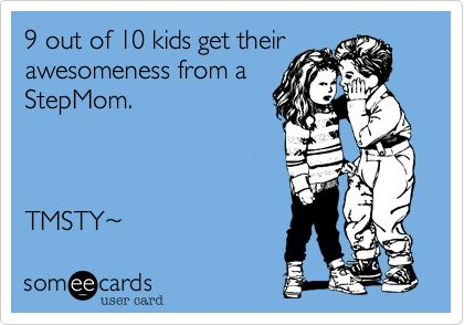 9 out of 10 kids get their awesomeness from a StepMom. StepmotherFunny Stepmom Quotes, Stepkids, Stepmom Humor, Step Mom, Awesome Stepmom, Stepmom Quotes Humor