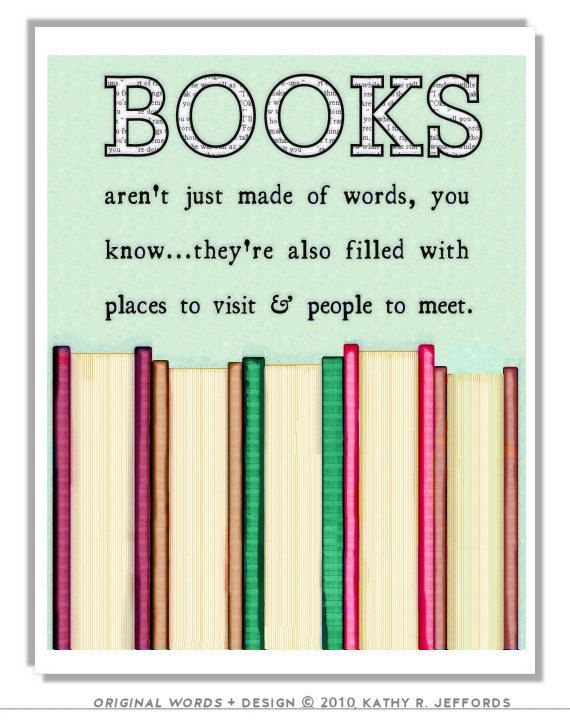 """""""Books aren't just nade of words, you know... they're also filled with places to visit & people to meet."""" - Poster by thedreamygiraffe"""