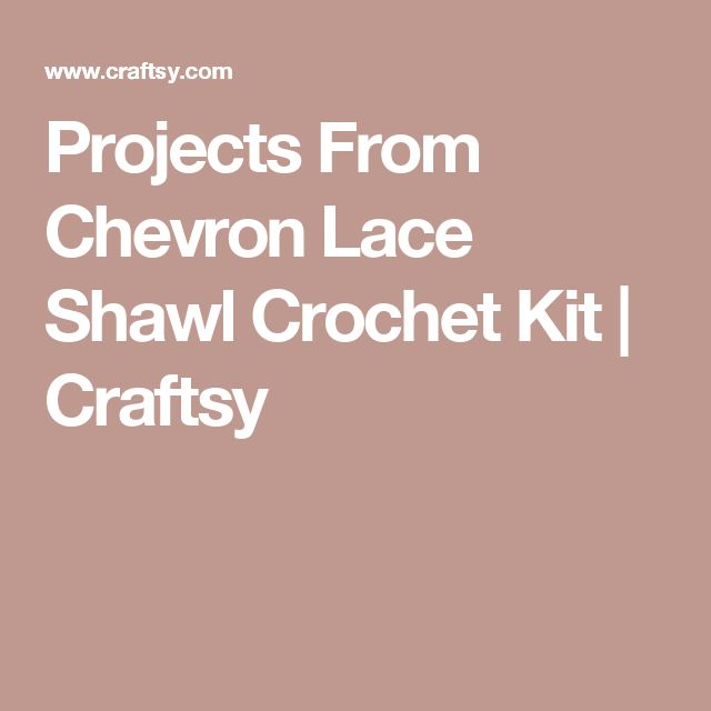 Projects From Chevron Lace Shawl Crochet Kit   Craftsy