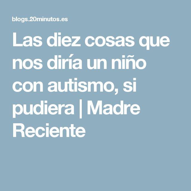 Las diez cosas que nos diría un niño con autismo, si pudiera | Madre Reciente