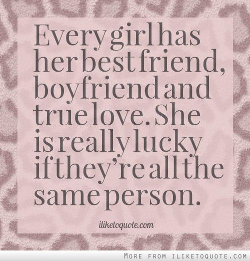 Love Quotes For The Best Boyfriend: Every Girl Has Her Best Friend, Boyfriend And True Love