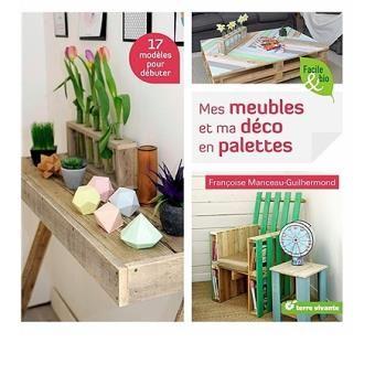 Mes meubles et ma déco en palettes / Françoise Manceau- Guilhermond. terre Vivante, 2016.