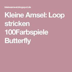 Kleine Amsel: Loop stricken 100Farbspiele Butterfly