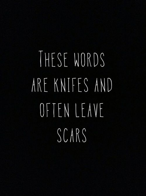 The words that were said that can never be taken back or forgotten bring me here. I am weak, I am lost, and my scars tell it all if only you'd listen.