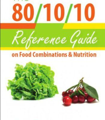 The 80/10/10 Reference Guide on Food Combinations & Nutrition PDF