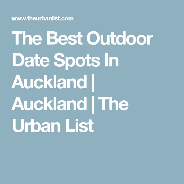The Best Outdoor Date Spots In Auckland | Auckland | The Urban List