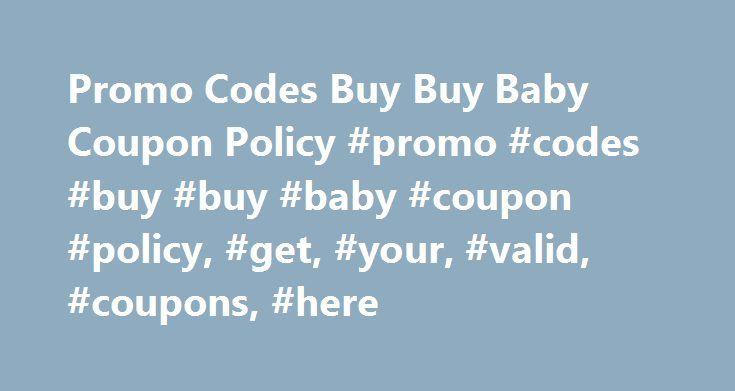 Promo Codes Buy Buy Baby Coupon Policy #promo #codes #buy #buy #baby #coupon #policy, #get, #your, #valid, #coupons, #here http://ghana.remmont.com/promo-codes-buy-buy-baby-coupon-policy-promo-codes-buy-buy-baby-coupon-policy-get-your-valid-coupons-here/  # Promo Codes Buy Buy Baby Coupon Policy Promo Codes Buy Buy Baby Coupon Policy – You're looking for articles on our blog under the title Promo Codes Buy Buy Baby Coupon Policy of all collections of articles that we had. If you are looking…