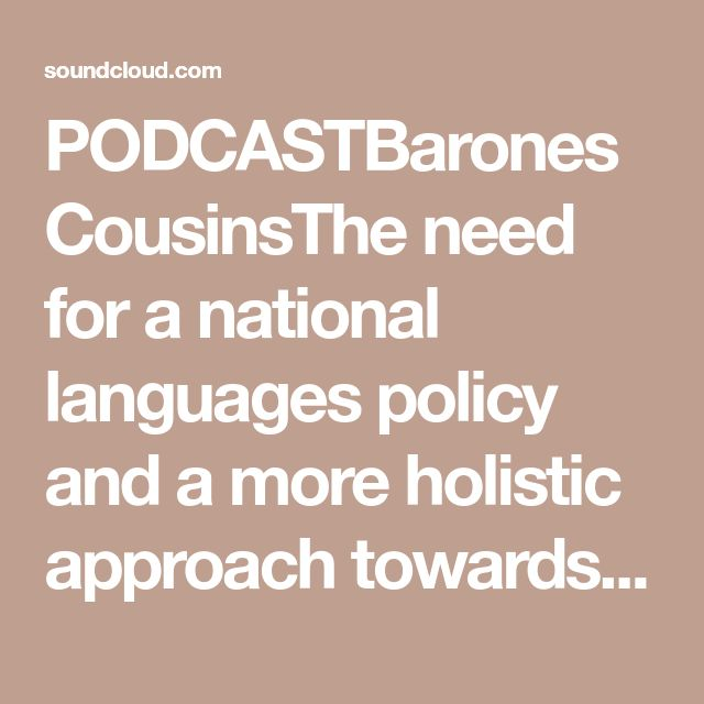 PODCASTBaronesCousinsThe need for a national languages policy and a more holistic approach towards languages in the UK by MEITS Research Project