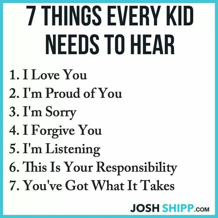 7 things every kid needs to hear... I am so blessed to have had this all my life!