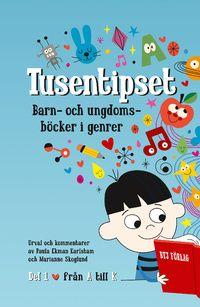 Tusentipset : barn- och ungdomsböcker i genrer från A till Ö. 1 (häftad)