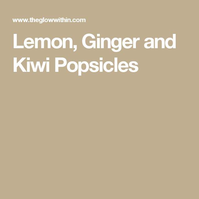 Lemon, Ginger and Kiwi Popsicles