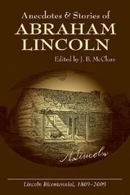 Anecdotes & Stories Of Abraham Lincoln: Early Life Stories Professional Life Stories White House Stories War Stories Miscell  Paper Back