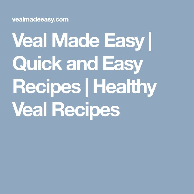 Veal Made Easy | Quick and Easy Recipes | Healthy Veal Recipes