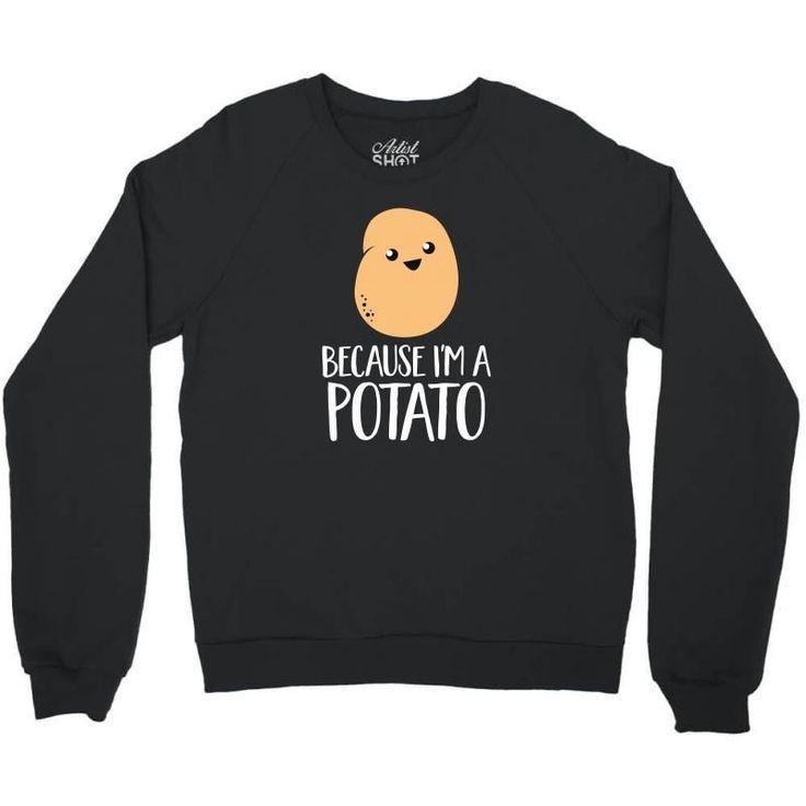 because i'm a potato funny tshirt Crewneck Sweatshirt