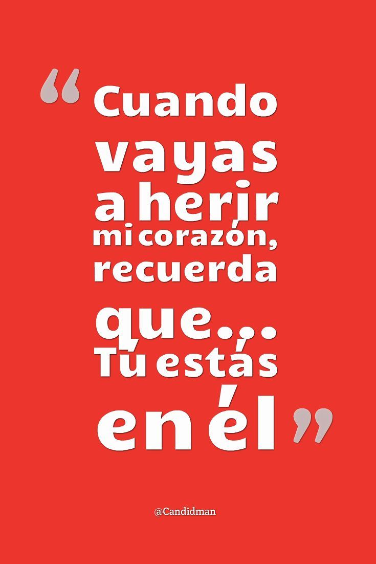 """""""Cuando vayas a herir mi #Corazon, recuerda que... Tú estás en él"""". @candidman #Frases #Amor"""