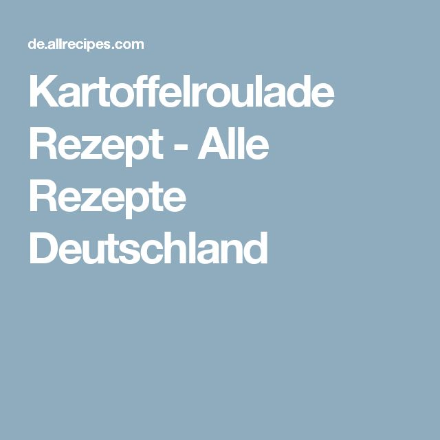 Kartoffelroulade Rezept - Alle Rezepte Deutschland
