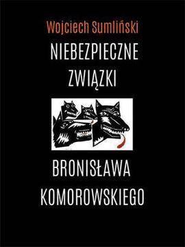 Niebezpieczne zwizki Bronisawa Komorowskiego   Wojciech Sumliski