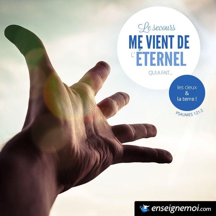 Psaumes 121:2 « Le secours me vient de l'Eternel, qui a fait les cieux et la terre ! »
