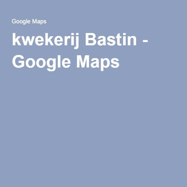 kwekerij Bastin - Google Maps  Kijk virtueel rond!