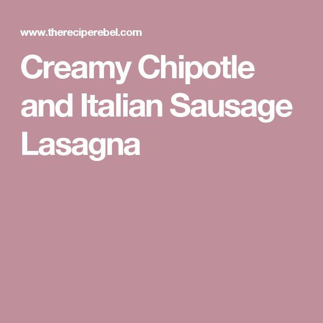 Creamy Chipotle and Italian Sausage Lasagna