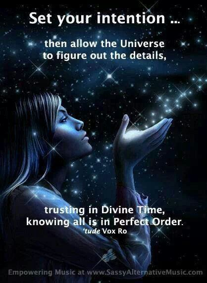 Set your Intention, then allow the Universe to figure out the details, Trusting in divine time, Knowing all is in perfect order