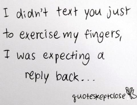 So true. not taking the time to text me back, will not be any thing else from me either...