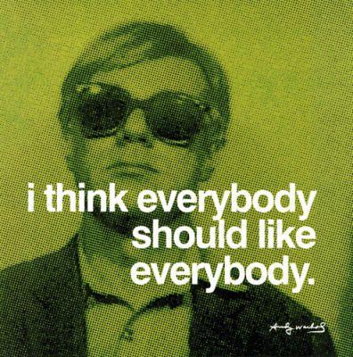 I think everybody should like everybody.