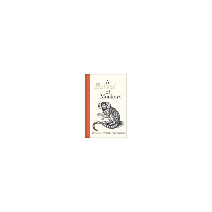 Barrel of Monkeys : A Compendium of Collective Nouns for Animals (Hardcover)