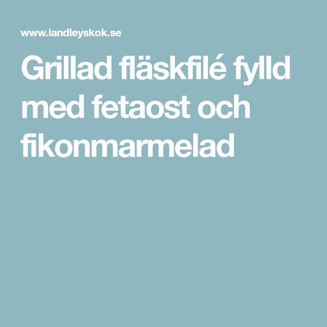 Grillad fläskfilé fylld med fetaost och fikonmarmelad