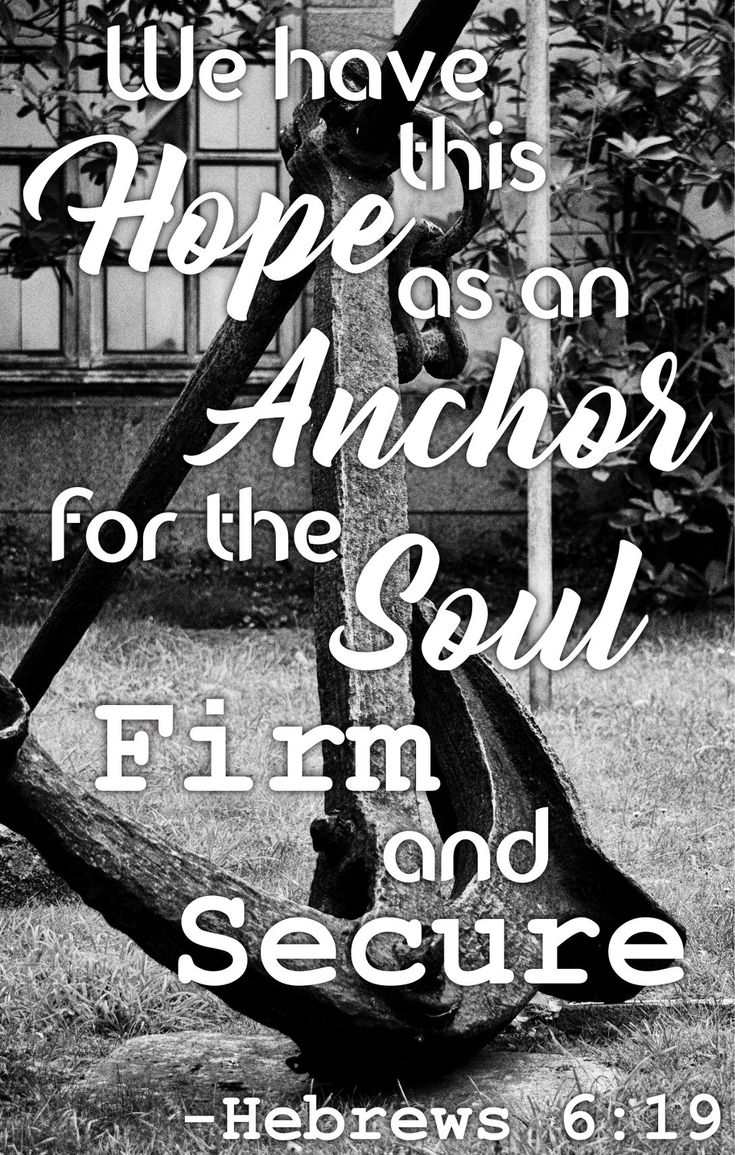 Daily encouragement for a healing heart from the word of God. We have this hope as an anchor for the soul, firm and secure. Hebrews 6:19 Bible, Scripture. verses, devotional, Bible study,