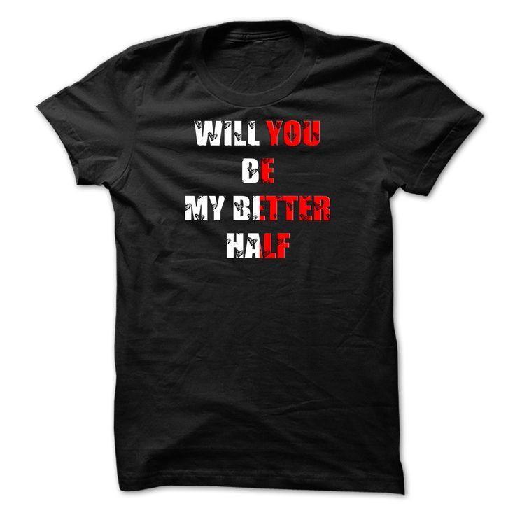 Marriage Proposal T Shirt, Will You Be My Better Half T T Shirt, Hoodie, Sweatshirt