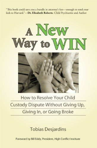 A New Way to Win: How To Resolve Your Child Custody Dispute Without Giving Up, Giving In, or Going Broke by Tobias Desjardins. $3.29