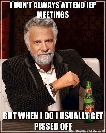 IEP meeting teacher humor... or parent humor. It could definitely go both ways :)