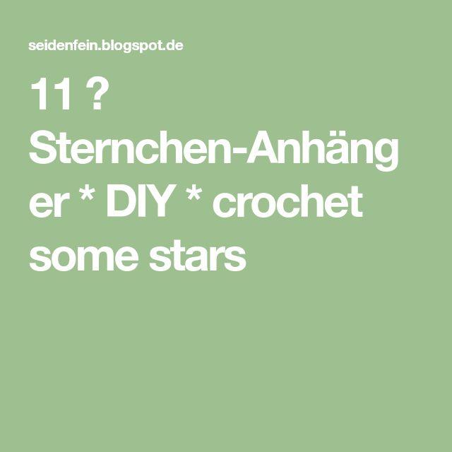 11 ✰ Sternchen-Anhänger * DIY * crochet some stars