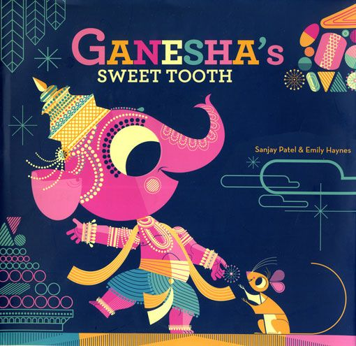 Ganesha's Sweet Tooth by Emily Haynes and Sanjay Patel