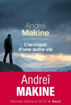 Découvrez L'archipel d'une autre vie de Andreï Makine sur Booknode, la communauté du livre