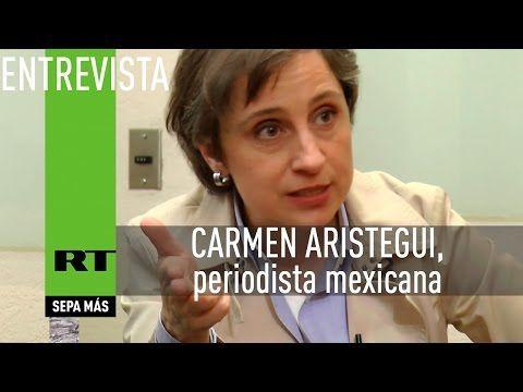 ▶ Entrevista en exclusiva con Carmen Aristegui, periodista mexicana (Versión completa) - YouTube