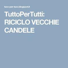 TuttoPerTutti: RICICLO VECCHIE CANDELE