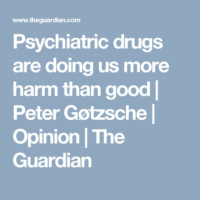 Psychiatric drugs are doing us more harm than good | Peter Gøtzsche | Opinion | The Guardian