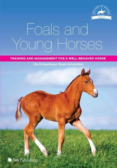 Foals and Young Horses: Training and Management for a Well-behaved Horse