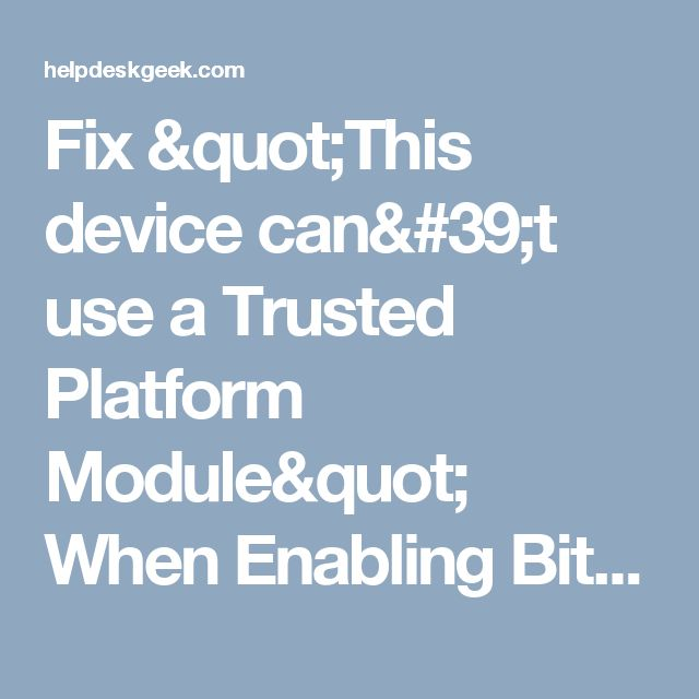 """Fix """"This device can't use a Trusted Platform Module"""" When Enabling BitLocker"""