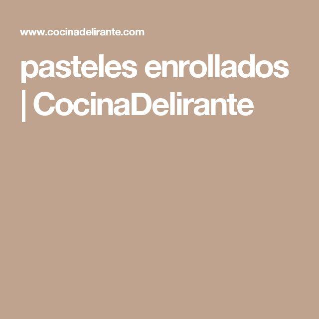 pasteles enrollados | CocinaDelirante