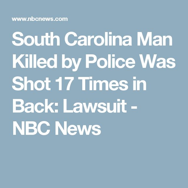 South Carolina Man Killed by Police Was Shot 17 Times in Back: Lawsuit - NBC News