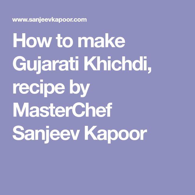 How to make Gujarati Khichdi, recipe by MasterChef Sanjeev Kapoor